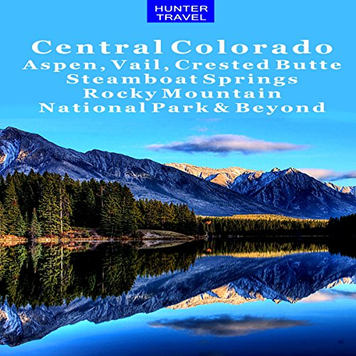 Central Colorado: Aspen, Vail, Crested Butte, Steamboat Springs, Rocky Mountain National Park & Beyond Titelbild