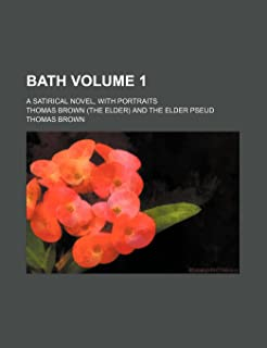 Bath Volume 1; A Satirical Novel, with Portraits