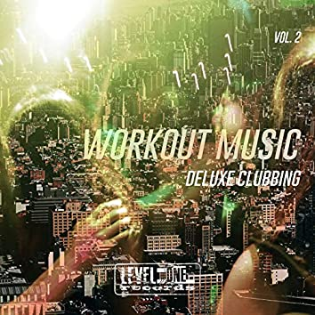 Workout Music, Vol. 2 (Deluxe Clubbing)