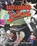 Battleground Baltimore: How One Arena Changed Wrestling History (The History of Professional Wrestling)