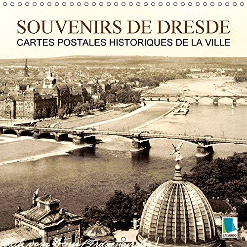 Souvenirs de Dresde - Cartes postales historiques de la ville (Calendrier mural 2018 300 × 300 mm Square): Dresde : tradition et histoire de la ville ... Places) [Kalender] [Apr 01, 2017] CALVENDO