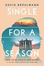 Single for a Season: How to Be Single and Happy—A Guide for Christian Singles