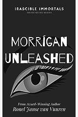 Morrígan Unleashed (Irascible Immortals Book 8) Kindle Edition