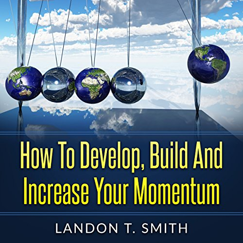 How to Develop, Build and Increase Your Momentum audiobook cover art