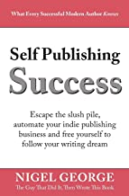 Self Publishing Success: Escape the Slush Pile and Follow Your Writing Dream