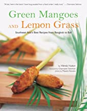 Green Mangoes and Lemon Grass: Southeast Asia's Best Recipes from Bangkok to Bali