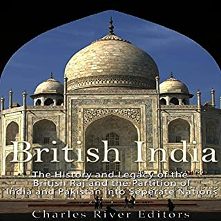 British India     The History and Legacy of the British Raj and the Partition of India and Pakistan into Separate Nations              By:                                                                                                                                 Charles River Editors                               Narrated by:                                                                                                                                 Scott Clem                      Length: 2 hrs and 54 mins     1 rating     Overall 3.0