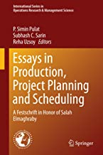Essays in Production, Project Planning and Scheduling: A Festschrift in Honor of Salah Elmaghraby (International Series in Operations Research & Management Science Book 200)