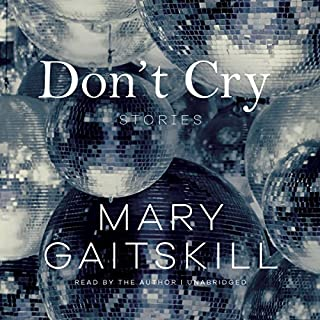 Don't Cry     Stories              By:                                                                                                                                 Mary Gaitskill                               Narrated by:                                                                                                                                 Mary Gaitskill                      Length: 8 hrs and 24 mins     Not rated yet     Overall 0.0