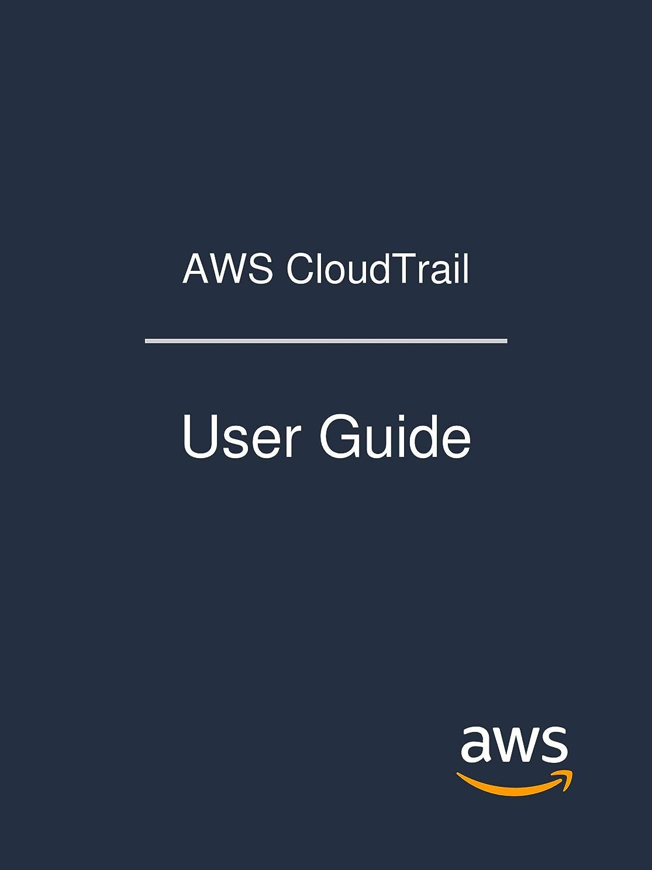 伝染性と組むからに変化するAWS CloudTrail: User Guide (English Edition)