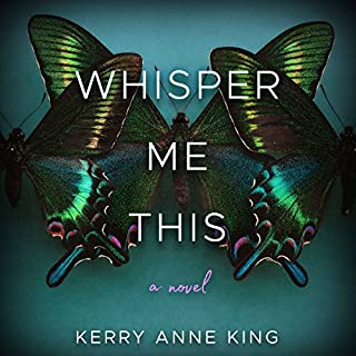 Whisper Me This     A Novel              By:                                                                                                                                 Kerry Anne King                               Narrated by:                                                                                                                                 Teri Clark Linden                      Length: 11 hrs and 6 mins     934 ratings     Overall 4.2