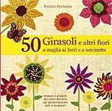 50 girasoli e altri fiori a maglia ai ferri e all'uncinetto