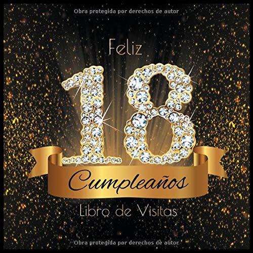 Feliz 18 Cumpleaños Libro de Visitas: Libro de Firmas Evento Fiesta I Encuadernación de Diamantes Negros y Dorados I Deseos por Escritos de Familiares ... I Feliz Cumple 18 años I Registro de Regalos