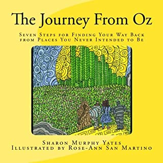 The Journey From Oz: Seven Steps for Finding Your Way Back from Places You Never Intended to Be