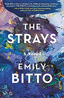 The Strays: A Novel by [Emily Bitto]