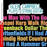 Plays 12 String Guitar (Digitally Remastered) by Glen Campbell (2012-08-08)