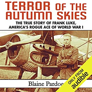 Terror of the Autumn Skies     The True Story of Frank Luke, America's Rogue Ace of World War I              By:                                                                                                                                 Blaine Pardoe                               Narrated by:                                                                                                                                 John McLain                      Length: 9 hrs and 26 mins     31 ratings     Overall 4.5