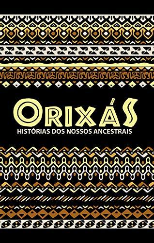 Orixás: Histórias dos nossos ancestrais