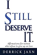 I Still Deserve It.: Affirmations for Women Who Refuse to Give Up on Love