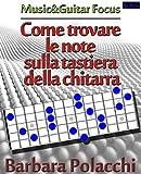 Come trovare le note sulla tastiera della chitarra (Italian Edition)