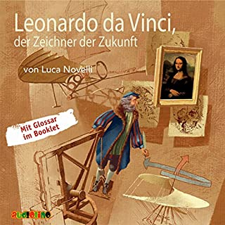 Leonardo da Vinci, der Zeichner der Zukunft                   Autor:                                                                                                                                 Luca Novelli                               Sprecher:                                                                                                                                 Rolf Becker,                                                                                        Peter Kaempfe,                                                                                        Jens Wawrczeck                      Spieldauer: 1 Std. und 18 Min.     21 Bewertungen     Gesamt 4,0
