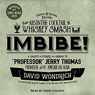 Imbibe! Updated and Revised Edition     From Absinthe Cocktail to Whiskey Smash, a Salute in Stories and Drinks to