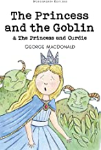 The Princess and the Goblin & The Princess and Curdie (Wordsworth Children's Classics)