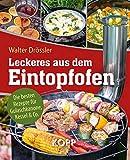 Leckeres aus dem Eintopfofen - Die besten Rezepte für Gulaschkanone, Kessel & Co.: 77 leckere Rezeptideen für Gulaschkanone, Eintopfofen und Kessel
