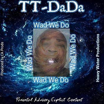 Wad We Do