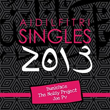 Aidilfitri Singles 2013 (feat. Bunkface, Joe PV, The Noisy Project)