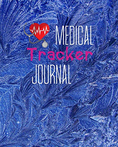 Medical Tracker Journal: A Detailed Organizer of your Medical records for Tracking your Medical Appo