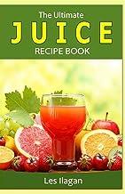 The Ultimate JUICE RECIPE Book
