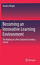 Becoming an Innovative Learning Environment: The Making of a New Zealand Secondary School