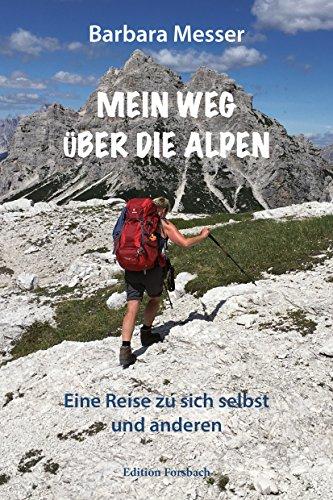 Mein Weg über die Alpen: Eine Reise zu sich selbst und anderen. Mehr als ein Reisetagebuch