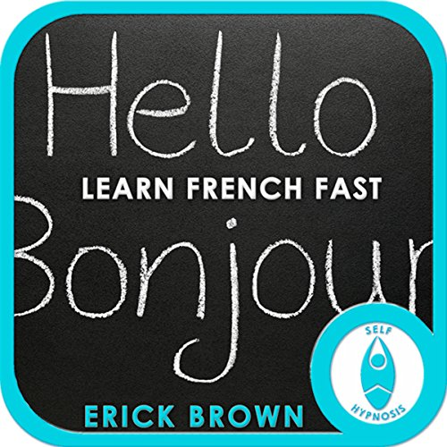 Learn French Faster: Master a Foreign Language: Self-Hypnosis & Meditation audiobook cover art