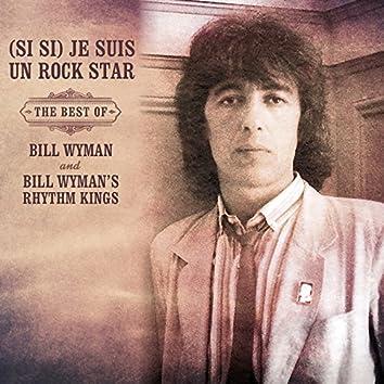 (Si Si) Je Suis Un Rock Star: The Best of Bill Wyman & Bill Wyman's Rhythm Kings