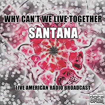 Why Can't We Live Together (Live)