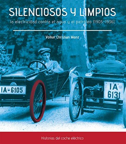 SILENCIOSOS Y LIMPIOS. LA ELECTRICIDAD CONTRA EL AGUA Y EL PETRÓLEO (1905-1936) (Doce Calles)
