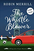 The Whistle Blower: Large Print Edition (Wing and a Prayer Mysteries Large Print)