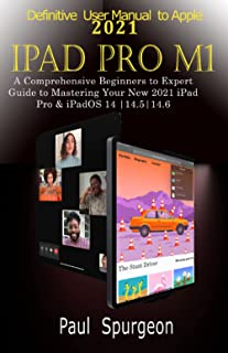 Definitive User Manual to Apple 2021 IPad Pro M1: A Comprehensive Beginners to Expert Guide to mastering Your New 2021 iPa...