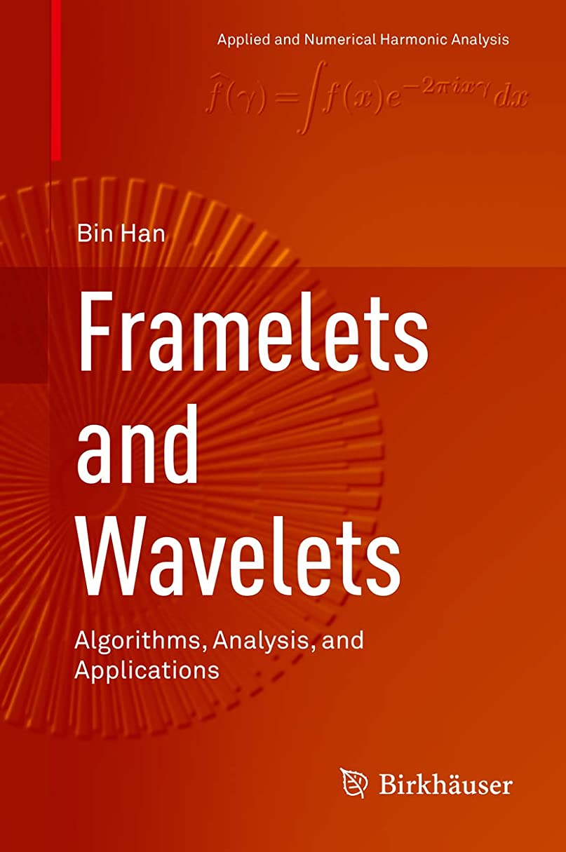 テスピアン兵士聖人Framelets and Wavelets: Algorithms, Analysis, and Applications (Applied and Numerical Harmonic Analysis) (English Edition)