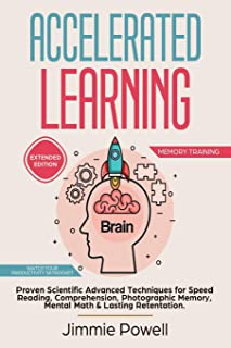Accelerated Learning: Proven Scientific Advanced Techniques for Speed Reading, Comprehension, Photographic Memory, Mental Math & Lasting Retentation. ... Skyrocket! (Expanded) (Memory Training)