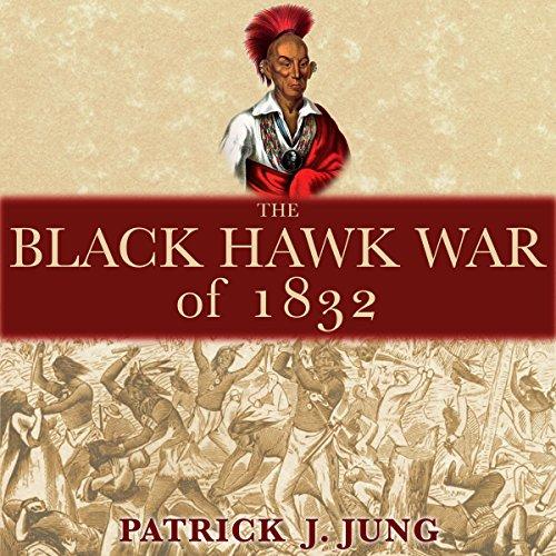 The Black Hawk War of 1832 audiobook cover art
