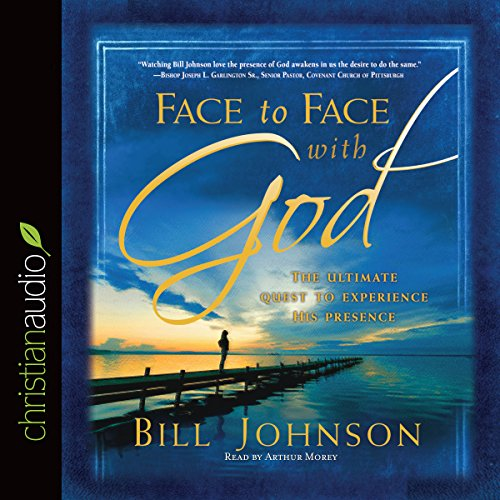 Face to Face with God     The Ultimate Quest to Experience His Presence              By:                                                                                                                                 Bill Johnson                               Narrated by:                                                                                                                                 Arthur Morey                      Length: 5 hrs and 53 mins     376 ratings     Overall 4.8