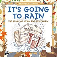 It's Going to Rain: The Story of Noah and His Family