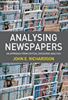 Analysing Newspapers: An Approach from Critical Discourse Analysis by John E. Richardson(2007-01-09)
