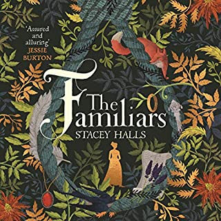 The Familiars                   By:                                                                                                                                 Stacey Halls                               Narrated by:                                                                                                                                 Katy Sobey                      Length: 9 hrs and 6 mins     125 ratings     Overall 4.5