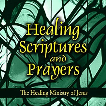 Healing Scriptures and Prayers Vol. 4: The Healing Ministry of Jesus