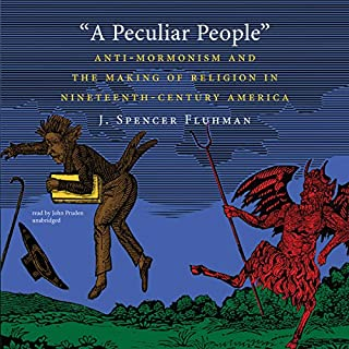A Peculiar People     Anti-Mormonism and the Making of Religion in Nineteenth-Century America              By:                                                                                                                                 J. Spencer Fluhman                               Narrated by:                                                                                                                                 John Pruden                      Length: 6 hrs and 39 mins     13 ratings     Overall 3.7