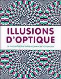 Illusions d'optique - Le monde fascinant des apparences trompeuses